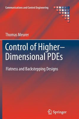 Control of Higher-Dimensional PDEs: Flatness and Backstepping Designs (Communications and Control Engineering), Meurer, Thomas