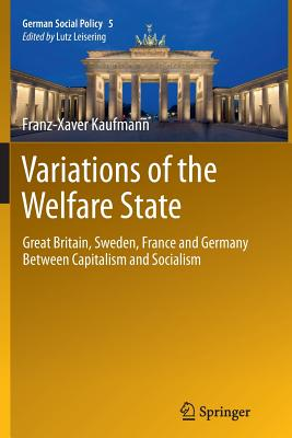 Variations of the Welfare State: Great Britain, Sweden, France and Germany Between Capitalism and Socialism (German Social Policy), Kaufmann, Franz-Xaver