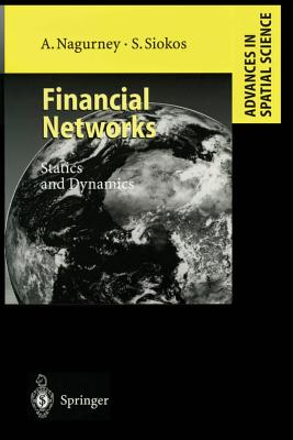 Financial Networks: Statics and Dynamics (Advances in Spatial Science), Nagurney, Anna; Siokos, Stavros