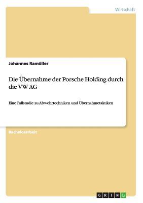Die �bernahme der Porsche Holding durch die VW AG (German Edition), Ram�ller, Johannes