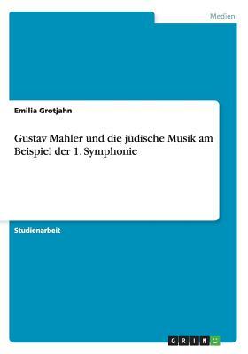 Image for Gustav Mahler und die jüdische Musik am Beispiel der 1. Symphonie (German Edition)
