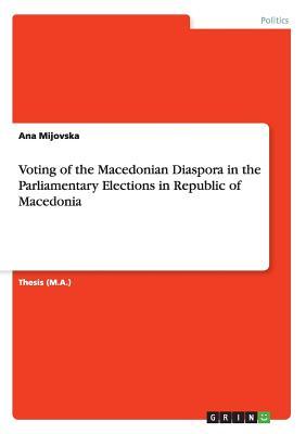 Voting of the Macedonian Diaspora in the Parliamentary Elections in Republic of Macedonia, Mijovska, Ana