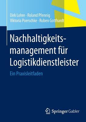 Nachhaltigkeitsmanagement f�r Logistikdienstleister: Ein Praxisleitfaden (German Edition), Lohre, Dirk; Pfennig, Roland; Poerschke, Viktoria; Gotthardt, Ruben
