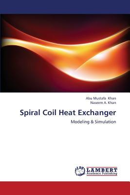 Spiral Coil Heat Exchanger: Modeling & Simulation, Khan, Abu Mustafa; Khan, Naseem A.