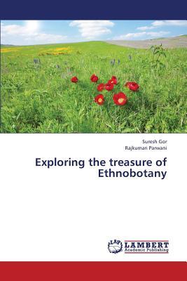 Exploring the treasure of Ethnobotany, Gor, Suresh; Parwani, Rajkumari
