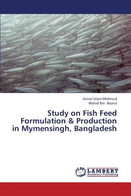 Study on Fish Feed Formulation & Production in Mymensingh, Bangladesh, Mahmud, Anisul Islam; Nazrul, Wahid Ibn
