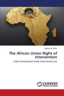 The African Union Right of Intervention: A New Development Under International Law, Eshtu, Mahemud
