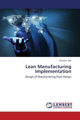 Lean Manufacturing Implementation: Design of Manufacturing Plant Design, Das, Subrata