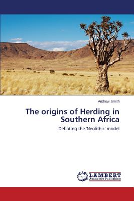 Image for The origins of Herding in Southern Africa: Debating the 'Neolithic' model