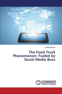 The Food Truck Phenomenon: Fueled by Social Media Buzz, Ibrahim Noelle