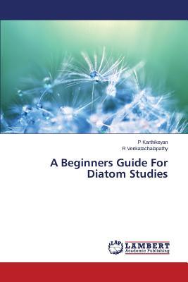 A Beginners Guide For Diatom Studies, Karthikeyan P; Venkatachalapathy R