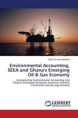 Environmental Accounting, SEEA and Ghana's Emerging Oil & Gas Economy, Asare Bediako Mavis N.