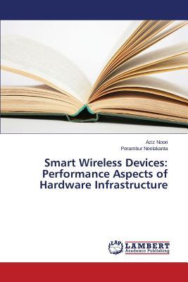 Smart Wireless Devices: Performance Aspects of Hardware Infrastructure, Noori, Aziz; Neelakanta, Perambur