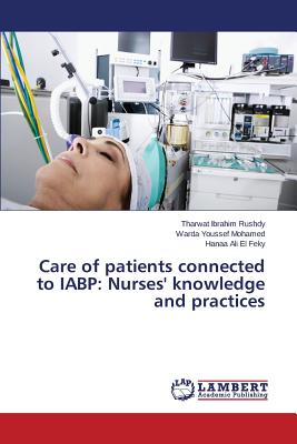 Care of patients connected to IABP: Nurses' knowledge and practices, Rushdy Tharwat Ibrahim; Mohamed Warda Youssef; El Feky Hanaa Ali