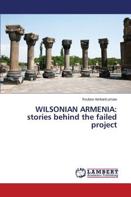 WILSONIAN ARMENIA: stories behind the failed project, Ambartzumian, Rouben