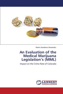 Image for An Evaluation of the Medical Marijuana Legislation's (MML)