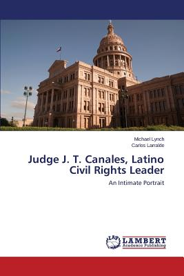 Judge J. T. Canales, Latino Civil Rights Leader, Lynch Michael; Larralde Carlos