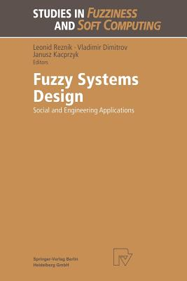 Fuzzy Systems Design: Social and Engineering Applications (Studies in Fuzziness and Soft Computing)
