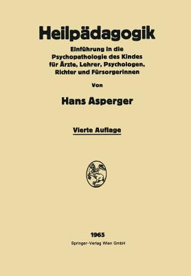 Heilp�dagogik: Einf�hrung in die Psychopathologie des Kindes F�r �r?te, Lehrer, Psychologen, Richter und F�rsorgerinnen (German Edition), Asperger, Hans