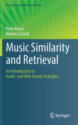 Music Similarity and Retrieval: An Introduction to Audio- and Web-based Strategies (The Information Retrieval Series), Knees, Peter; Schedl, Markus