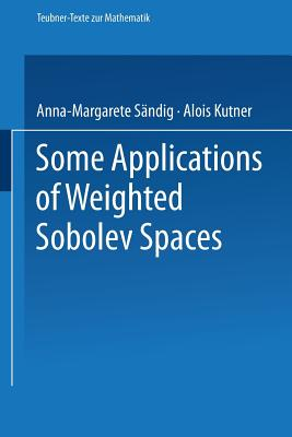 Some Applications of Weighted Sobolev Spaces (Teubner-Texte zur Mathematik) (German Edition), S�ndig, Anna-Margarete