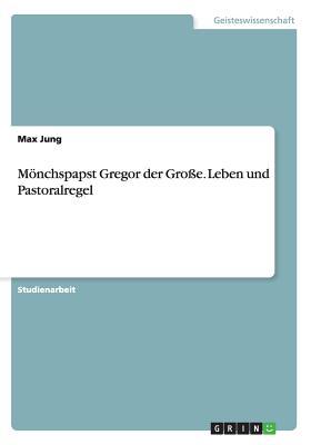 Image for Mönchspapst Gregor der Große. Leben  und Pastoralregel (German Edition)