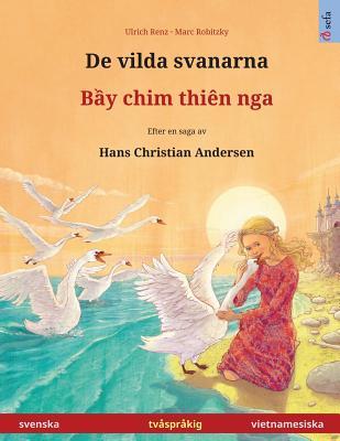 Image for De vilda svanarna ? Bei chim dien nga. Tvåspråkig barnbok efter en saga av Hans Christian Andersen (svenska ? vietnamesiska) (www.childrens-books-bilingual.com) (Swedish Edition)