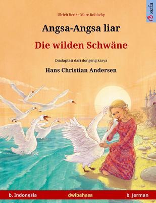 Image for Angsa-Angsa liar ? Die wilden Schwäne. Buku anak-anak hasil adaptasi dari dongeng karya Hans Christian Andersen dalam dua bahasa (b. Indonesia ? b. ... Childrens Books) (Indonesian Edition)
