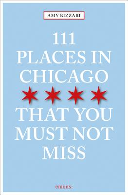 Image for 111 Places in Chicago That You Must Not Miss (111 Places in .... That You Must Not Miss)