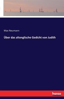 Uber Das Altenglische Gedicht Von Judith (German Edition), Neumann, Max
