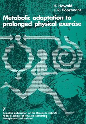 Metabolic Adaptation to Prolonged Physical Exercise: Proceedings of the Second International Symposium on Biochemistry of Exercise Magglingen 1973 of the Research Institute, Federal Sc, POORTMANS; HOWALD