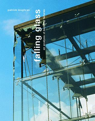 Falling Glass: Problems and Solutions in Contemporary Architecture, Loughran, Patrick