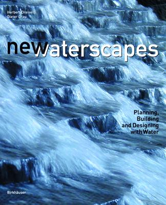 New Waterscapes: Planning, Building and Designing with Water, Dreiseitl, Herbert