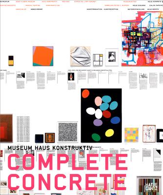 Image for Complete Concrete: Over 100 Years of Constructive, Concrete, and Conceptual Art (The Haus Konstruktiv Collection)