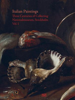 Image for Italian Paintings: Three Centuries of Collecting: Nationalmuseum, Stockholm, Vol. I