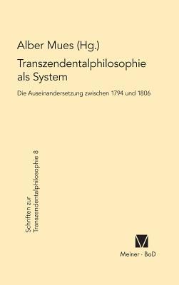 Image for Transzendentalphilosophie als System. Die Auseinandersetzung zwischen 1794 und 1806 (Schriften Zur Transzendentalphilosophie) (German Edition)