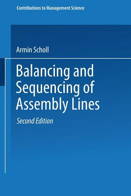 Balancing and Sequencing of Assembly Lines (Contributions to Management Science), Scholl, Armin