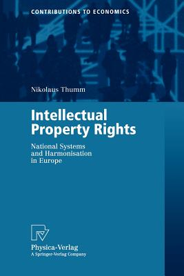 Intellectual Property Rights: National Systems and Harmonisation in Europe (Contributions to Economics), Thumm, Nikolaus