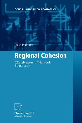 Regional Cohesion: Effectiveness of Network Structures (Contributions to Economics), Pachura, Piotr