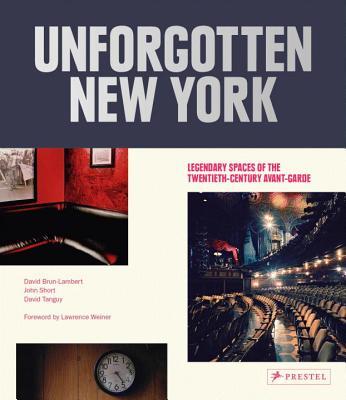 Image for Unforgotten New York: Legendary Spaces of the Twentieth-Century Avant-Garde
