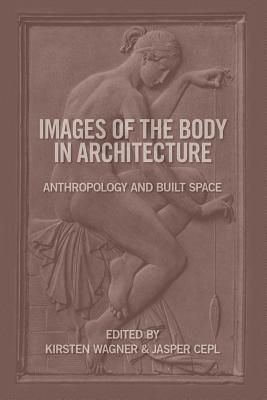 Image for Images of the Body in Architecture: Anthropology and Built Space