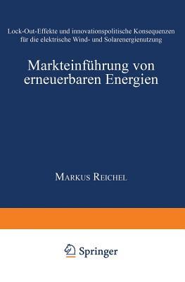 Markteinf�hrung von erneuerbaren Energien: Lock-Out-Effekte und innovationspolitische Konsequenzen f�r die elektrische Wind- und Solarenergienutzung ... Innovationsmanagement) (German Edition)