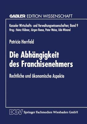 Image for Die Abhängigkeit des Franchisenehmers: Rechtliche Und Ökonomische Aspekte (Kasseler Wirtschafts- Und Verwaltungswissenschaften) (German Edition)