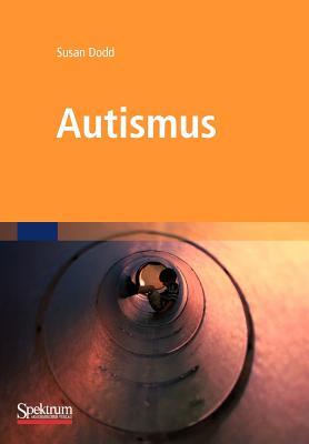 Autismus: Was Betreuer und Eltern wissen m�ssen (German Edition), Dodd, Susan