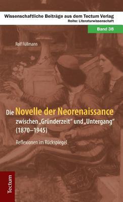 Image for Die Novelle Der Neorenaissance Zwischen Grunderzeit Und Untergang (1870-1945). Reflexionen Im Ruckspiegel (German Edition)
