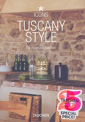 Tuscany Style: Landscapes, Terraces & Houses, Interiors, Details (Icons)