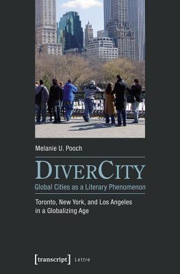 Image for DiverCity � Global Cities as a Literary Phenomenon: Toronto, New York, and Los Angeles in a Globalizing Age (Lettre)