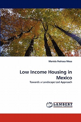 Low Income Housing in Mexico: Towards a Landscape Led Approach, Pedraza Meza, Mariela