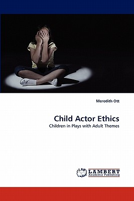 Child Actor Ethics: Children in Plays with Adult Themes, Ott, Meredith