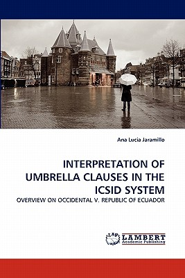 INTERPRETATION OF UMBRELLA CLAUSES IN THE ICSID SYSTEM: OVERVIEW ON OCCIDENTAL V. REPUBLIC OF ECUADOR, Jaramillo, Ana Lucia